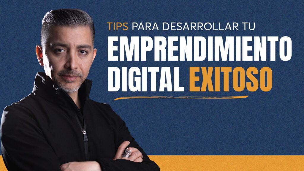 Tips para desarrollar tu emprendimiento digital exitoso