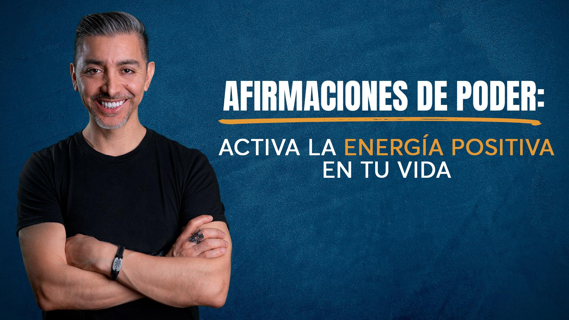 Afirmaciones de Poder activa la energía positiva en tu vida