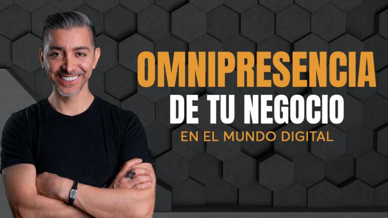 OMNIPRESENCIA DE TU NEGOCIO EN EL MUNDO DIGITAL